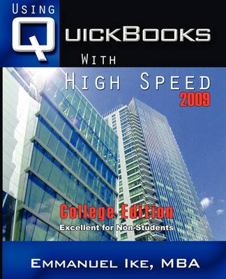 Using QuickBooks with High Speed 2009 College Edition by Emmanuel Ike