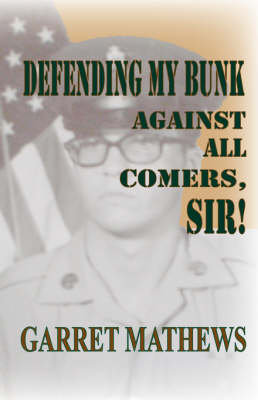 Defending My Bunk Against All Comers, Sir! by Garret Mathews