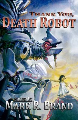 Thank You, Death Robot by Mark R Brand