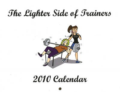 Lighter Side of Trainers 2010 Calendar by