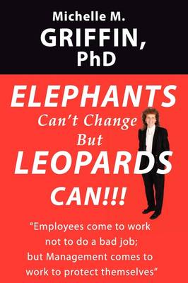 Elephants Can't Change But Leopards Can!!! by Phd (Abd) Michelle M Griffin, Phd Michelle M Griffin