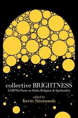 Collective Brightness: Lgbtiq Poets on Faith, Religion & Spirituality by Kevin Simmonds