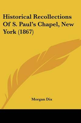 Historical Recollections Of S. Paul's Chapel, New York (1867) by Morgan Dix
