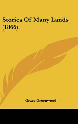 Stories Of Many Lands (1866) by Grace Greenwood