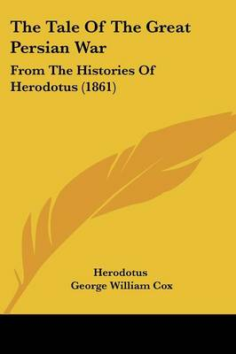 The Tale Of The Great Persian War From The Histories Of Herodotus (1861) by Herodotus