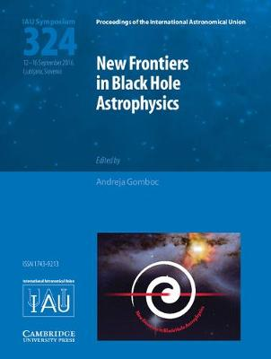 New Frontiers in Black Hole Astrophysics (IAU S324) by Andreja Gomboc