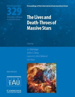 The Lives and Death-Throes of Massive Stars (IAU S329) by J. J. (University of Auckland) Eldridge