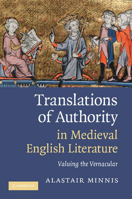 Translations of Authority in Medieval English Literature Valuing the Vernacular by Alastair (Yale University, Connecticut) Minnis