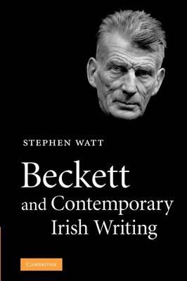 Beckett and Contemporary Irish Writing by Stephen Watt