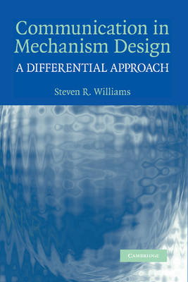 Communication in Mechanism Design A Differential Approach by Steven R. Williams