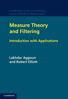 Measure Theory and Filtering Introduction and Applications by Lakhdar Aggoun, Robert J. Elliott