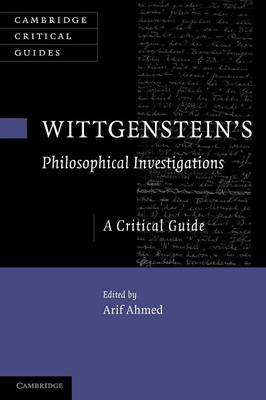 Wittgenstein's Philosophical Investigations A Critical Guide by Dr. Arif Ahmed