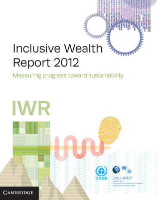 Inclusive Wealth Report 2012 Measuring Progress Toward Sustainability by United Nations University