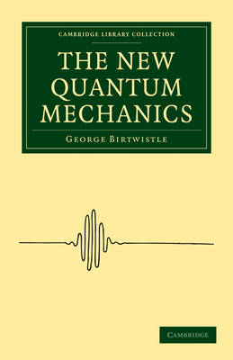 The New Quantum Mechanics by George Birtwistle