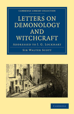 Letters on Demonology and Witchcraft Addressed to J. G. Lockhart by Sir Walter Scott