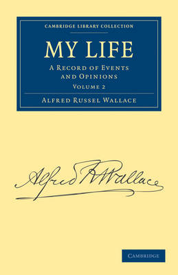My Life A Record of Events and Opinions by Alfred Russel Wallace