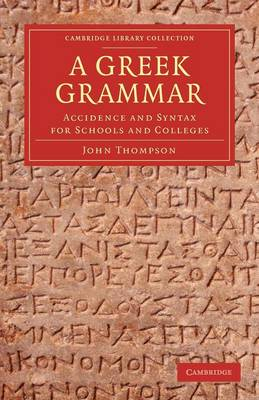 A Greek Grammar Accidence and Syntax for Schools and Colleges by John Thompson