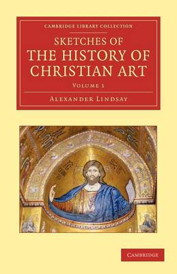 Sketches of the History of Christian Art by Alexander William Crawford Lindsay