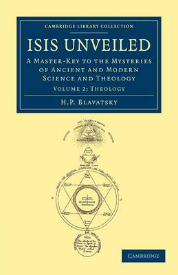 Isis Unveiled A Master-Key to the Mysteries of Ancient and Modern Science and Theology by H. P. Blavatsky