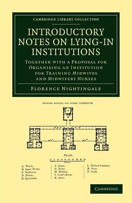 Introductory Notes on Lying-In Institutions Together with a Proposal for Organising an Institution for Training Midwives and Midwifery Nurses by Florence Nightingale