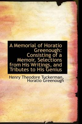 A Memorial of Horatio Greenough Consisting of a Memoir, Selections from His Writings, and Tributes by Henry Theodore Tuckerman