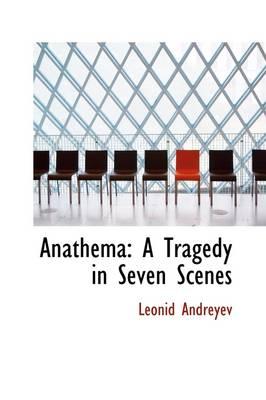 Anathema A Tragedy in Seven Scenes by Leonid Nikolayevich Andreyev