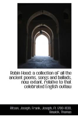 Robin Hood A Collection of All the Ancient Poems, Songs and Ballads, Now Extant, Relative to That C by Ritson Joseph
