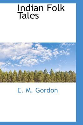 Indian Folk Tales by E M Gordon