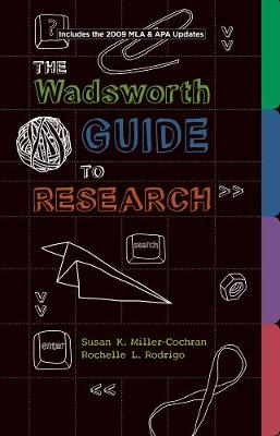 Wadsworth Guide to Research, Documentation Update Edition by Susan (The University of Arizona) Miller-Cochran, Rochelle (Old Dominion University) Rodrigo