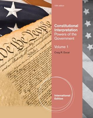 Constitutional Interpretation Powers of Government by Robert Dudley, Craig R. Ducat