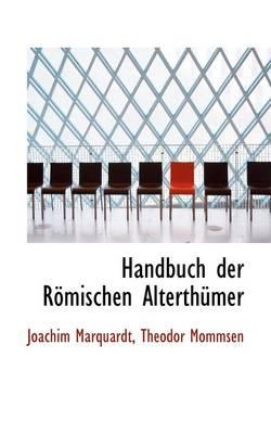 Handbuch Der Romischen Alterthumer by Joachim Marquardt, Theodore Mommsen