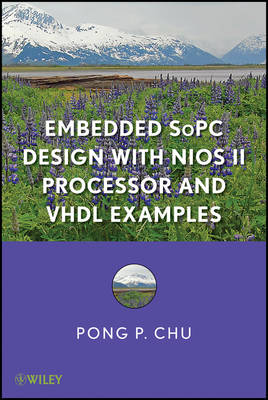 Embedded SoPC Design with Nios II Processor and VHDL Examples by Pong P. Chu
