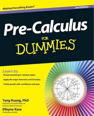 Pre-Calculus For Dummies by Yang Kuang, Elleyne Kase