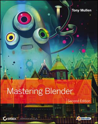 Mastering Blender by Tony Mullen