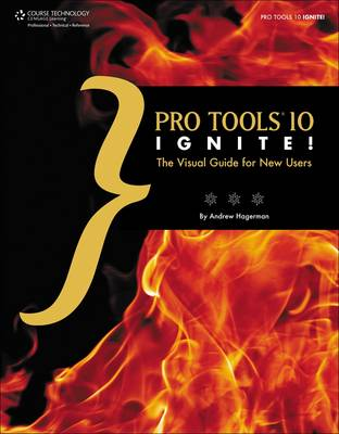 Pro Tools 10 Ignite! The Visual Guide for New Users by Andrew Hagerman