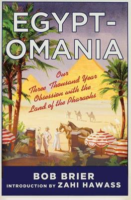 Egyptomania Our Three Thousand Year Obsession with the Land of the Pharaohs by Bob Brier