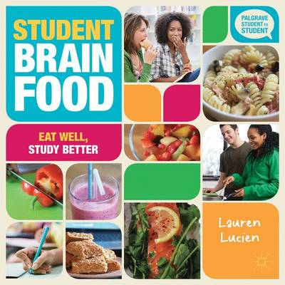 Student Brain Food Eat Well, Study Better by Lauren Lucien