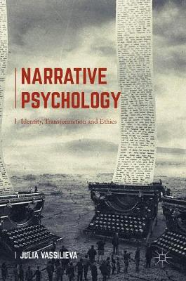 Narrative Psychology Identity, Transformation and Ethics by Julia Vassilieva