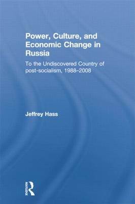 Power, Culture, and Economic Change in Russia To the Undiscovered Country of Post-Socialism, 1988-2008 by Jeffrey K. Hass