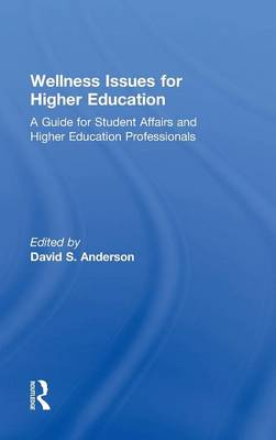 Wellness Issues for Higher Education A Guide for Student Affairs and Higher Education Professionals by David S. Anderson