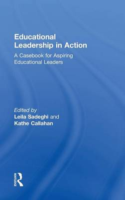 Educational Leadership in Action A Casebook for Aspiring Educational Leaders by Leila (Kean University, USA) Sadeghi