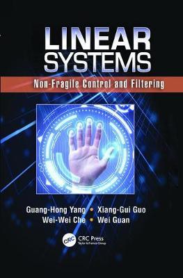 Linear Systems Non-Fragile Control and Filtering by Guang-Hong (Northeastern University, Shenyang, China) Yang, Xiang-Gui Guo, Wei-Wei Che, Wei Guan