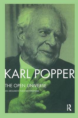 The Open Universe An Argument for Indeterminism from the Postscript to the Logic of Scientific Discovery by Sir Karl Popper