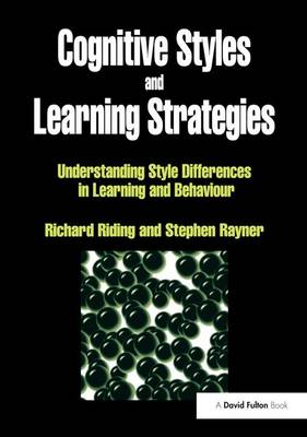 Cognitive Styles and Learning Strategies Understanding Style Differences in Learning and Behavior by Richard Riding, Stephen Rayner