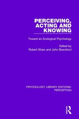 Perceiving, Acting and Knowing Toward an Ecological Psychology by John Bransford