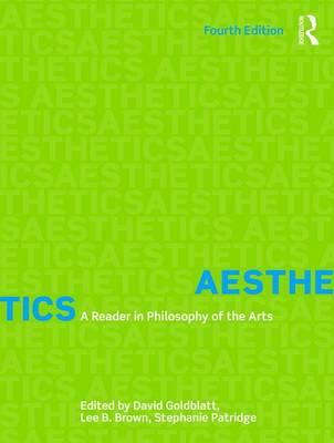 Aesthetics A Reader in Philosophy of the Arts by David Goldblatt