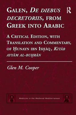 Galen, de Diebus Decretoriis, from Greek into Arabic A Critical Edition, with Translation and Commentary, of Hunayn Ibn Ishaq, Kitab Ayyam al-Buhran by Glen M. Cooper