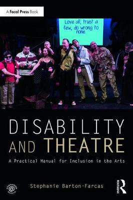 Disability and Theatre A Practical Manual for Inclusion in the Arts by Stephanie Barton-Farcas