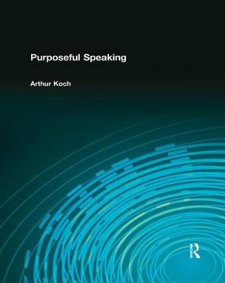 Purposeful Speaking by Arthur Koch