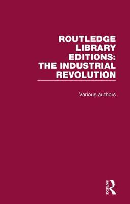 Routledge Library Editions: Industrial Revolution by Various